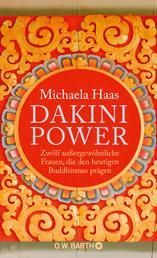 Dakini Power - Zwölf außergewöhnliche Frauen, die den heutigen Buddhismus prägen