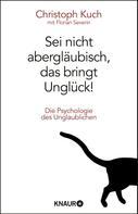 Christoph Kuch: Sei nicht abergläubisch, das bringt Unglück! ★★★
