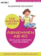 Susanne Schmidt: Nie wieder dick - Abnehmen ab 40 ★★★