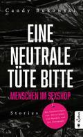 Bukowski Candy: Eine neutrale Tüte bitte! Menschen im Sexshop ★★★★★
