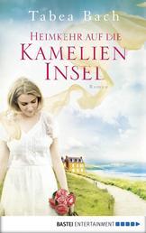 Heimkehr auf die Kamelien-Insel - Roman