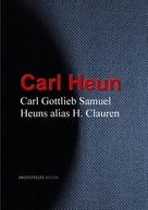 Carl Heun: Gesammelte Werke Carl Gottlieb Samuel Heuns alias H. Clauren