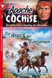 Apache Cochise 9 – Western - Die Angst der Einsamen