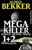 Alfred Bekker: Mega Killer 1 und 2 - Doppelband (Science Fiction Serial)