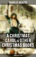 Charles Dickens: Charles Dickens: A Christmas Carol & Other Christmas Books (5 Books in One Edition)