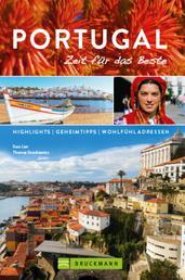 Bruckmann Reiseführer Portugal: Zeit für das Beste - Highlights, Geheimtipps, Wohlfühladressen.