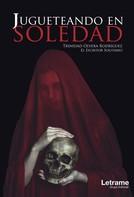 Trinidad Olvera Rodríguez: Jugueteando en soledad