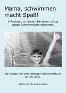 Ute Umbscheiden: Mama, Schwimmen macht Spaß!