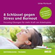 8 Schlüssel gegen Stress und Burnout - Focusing-Übungen für mehr Kraft am Arbeitsplatz. Audio-Ratgeber mit Übungen. Gelesen von Ulrike Pilz-Kusch. Laufzeit 80 Minuten.