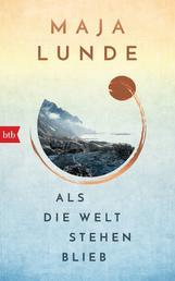 Als die Welt stehen blieb - Vom Leben im Ausnahmezustand – Maja Lundes bislang persönlichstes Buch