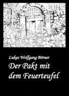 Lukas Wolfgang Börner: Der Pakt mit dem Feuerteufel