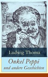 Onkel Peppi und andere Geschichten - Ein Klassiker der bayerischen Literatur gewürzt mit Humor und Satire