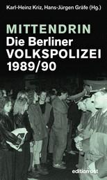 Mittendrin. Die Berliner Volkspolizei 1989/90