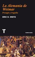 Eric D. Weitz: La Alemania de Weimar