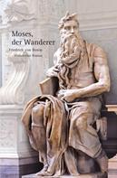Friedrich von Bonin: Moses, der Wanderer