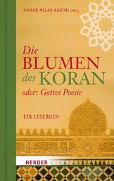 Die Blumen des Koran oder: Gottes Poesie - Ein Lesebuch