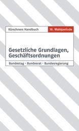 Kürschners Handbuch Gesetzliche Grundlagen, Geschäftsordnungen - Bundestag · Bundesrat · Bundesregierung