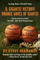 Steve Hermanos: O, Gigantic Victory! + Orange Waves of Giants! Baseball Poems