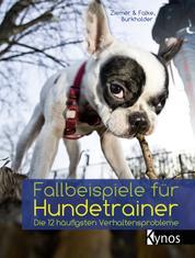 Fallbeispiele für Hundetrainer - Die 12 häufigsten Verhaltensprobleme