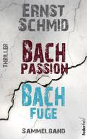 Ernst Schmid: Thriller Sammelband: Bachpassion und Bachfuge ★★★★