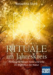 Rituale im Jahreskreis - Heilung für Körper, Seele und Erde im Rhythmus der Natur