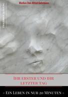 Markus Don Alfred Gehrmann: Ihr erster und ihr letztet Tag