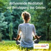 Aktivierende Meditation zur Beruhigung des Geistes