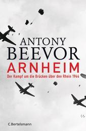 Arnheim - Der Kampf um die Brücken über den Rhein 1944