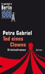 Tod eines Clowns - Der 26. Kappe-Fall. Kriminalroman (Es geschah in Berlin 1960)