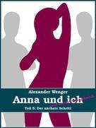 Alexander Wenger: Anna und ich und unser Hausfreund (Teil 5) ★★★
