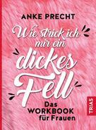 Anke Precht: Wie strick ich mir ein dickes Fell ★★