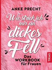 Wie strick ich mir ein dickes Fell - Das Workbook für Frauen