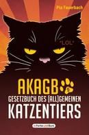 Pia Fauerbach: AKAGB - Gesetzbuch des (all)gemeinen Katzentiers ★