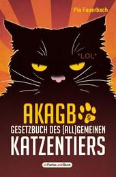AKAGB - Gesetzbuch des (all)gemeinen Katzentiers - humoristischer Haustier-Ratgeber vom Verlag mit dem Arschlochpferd