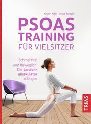 Psoas-Training für Vielsitzer - Schmerzfrei und beweglich: Die Lendenmuskulatur kräftigen