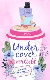 Undercover verliebt - Liebesroman