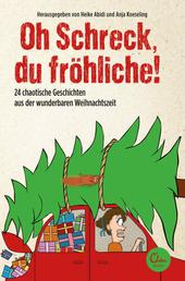 Oh Schreck, du fröhliche! - 24 chaotische Geschichten aus der wunderbaren Weihnachtszeit. Ein erzählter Adventskalender.