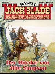 Jack Slade 931 - Western - Der Mörder von Allie Simpson
