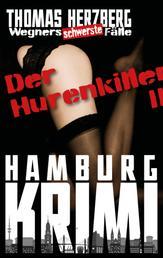 Der Hurenkiller - Das Morden geht weiter ...: Wegners schwerste Fälle (2. Teil) - Hamburg Krimi