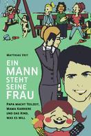 Matthias Veit: Ein Mann steht seine Frau