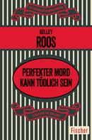 Kelley Roos: Perfekter Mord kann tödlich sein