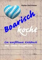 Walter Bachmeier: Boarisch kocht ★★★★
