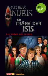 Das Haus Anubis - Band 6: Die Träne der Isis - Der Roman zur TV-Serie