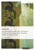 Evelyn Fast: Das Frauenbild der 20er Jahre. Literarische Positionen von Irmgard Keun, Marieluise Fleißer und Mela Hartwig