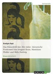 Das Frauenbild der 20er Jahre. Literarische Positionen von Irmgard Keun, Marieluise Fleißer und Mela Hartwig