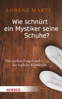 Lorenz Marti: Wie schnürt ein Mystiker seine Schuhe? ★★★★