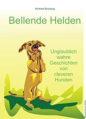 Bellende Helden - Unglaublich wahre Geschichten von cleveren Hunden