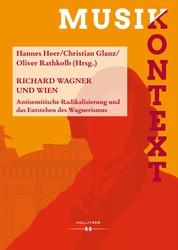 Richard Wagner und Wien - Antisemitische Radikalisierung und das Entstehen des Wagnerismus