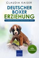Claudia Kaiser: Deutscher Boxer Erziehung: Hundeerziehung für Deinen Deutschen Boxer Welpen
