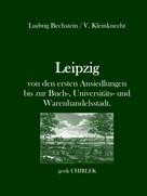 Ludwig Bechstein: Leipzig - von den ersten Ansiedlungen bis zur Buch-, Universitäts- und Warenhandelsstadt.